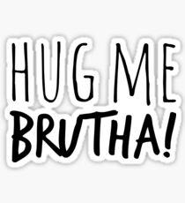 Hug Me Brutha! Sticker