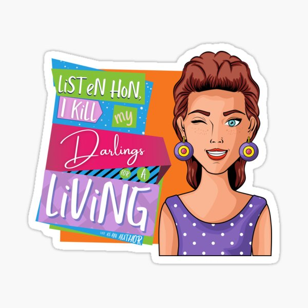 Listen hon, I kill my darlings for a living - It's the life of an author! Sticker
