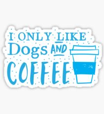I only like dogs and COFFEE Sticker