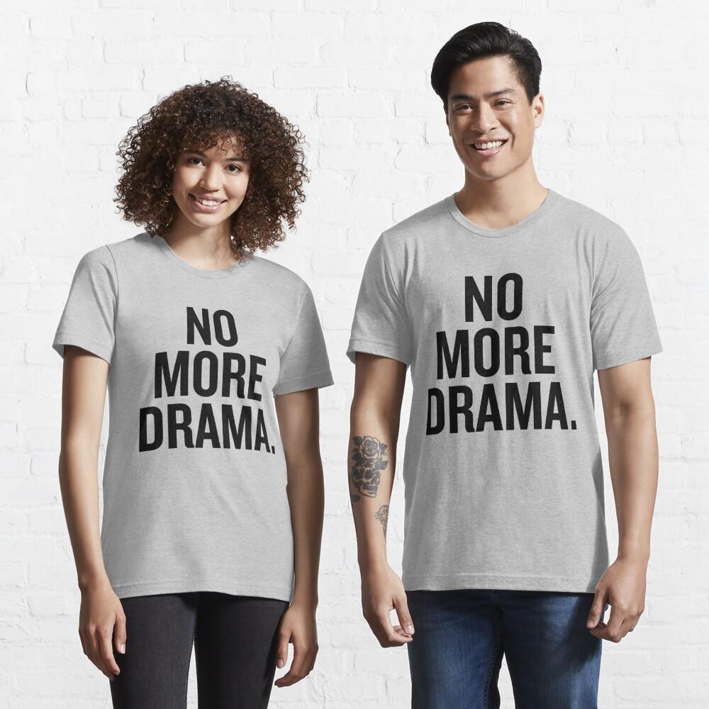 No more drama. Essential T-Shirt