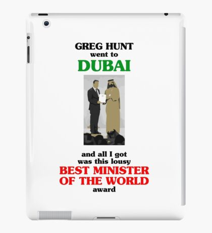 Greg Hunt went to Dubai and all I got was this lousy Best Minister of the World award iPad Case/Skin