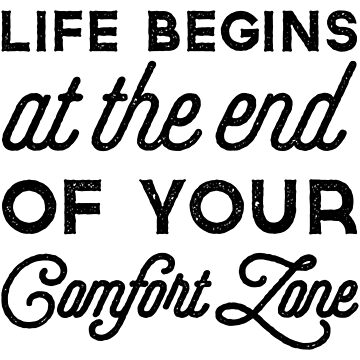 Life begins at the end of your comfort zone by lainefirth