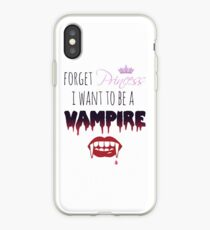 Forget Princess, I want to be a Vampire!  iPhone Case