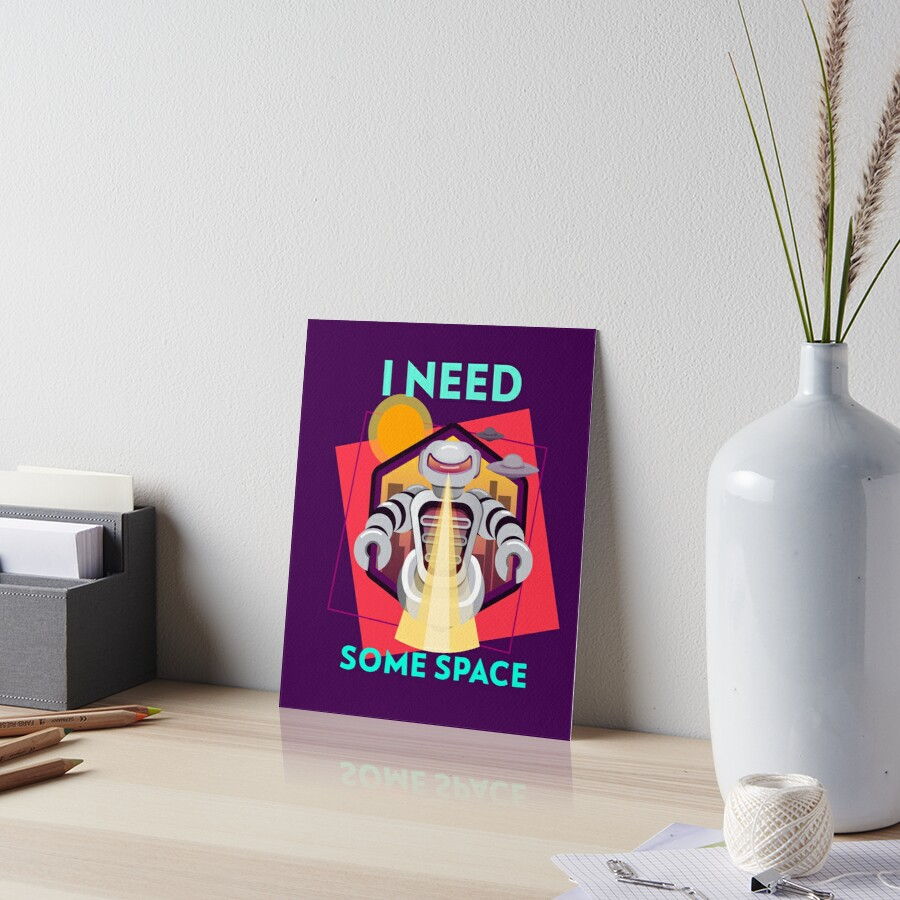 I need some space Art Board Print