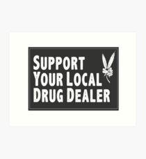 Support Your Local Drug Dealer Art Print