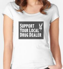 Support Your Local Drug Dealer Women's Fitted Scoop T-Shirt