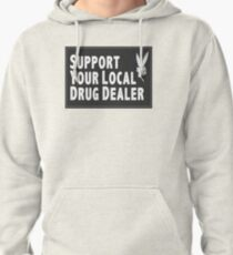 Support Your Local Drug Dealer Pullover Hoodie