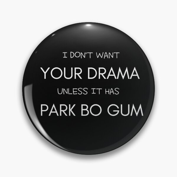 I Don't Want Your Drama Unless It Has Park Bo Gum Pin