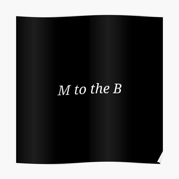 Bella does: M to the B -white Poster