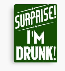 Surprise I'm Drunk St Paddys Day Canvas Print