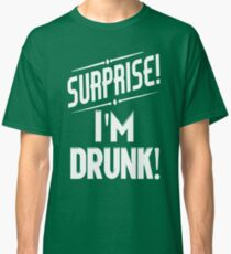 Surprise I'm Drunk St Paddys Day Classic T-Shirt