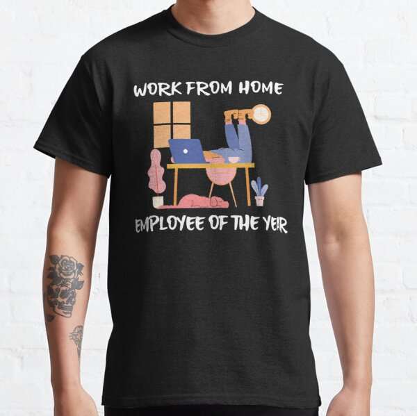 Work from home employee of the year Classic T-Shirt