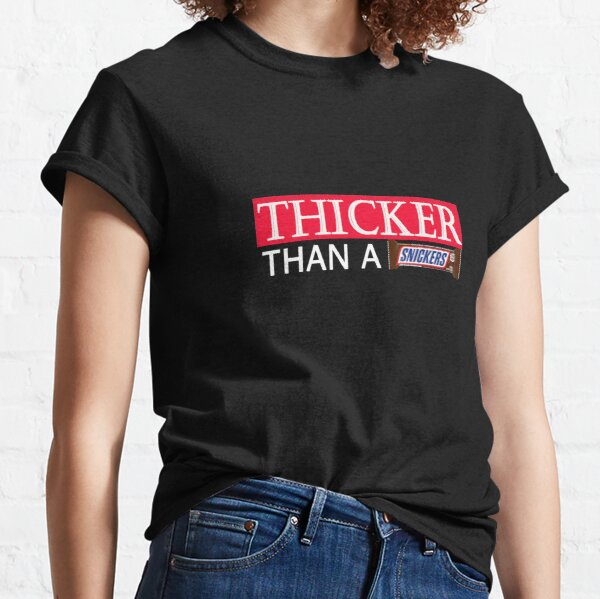 Thicker than a Snicker Classic T-Shirt