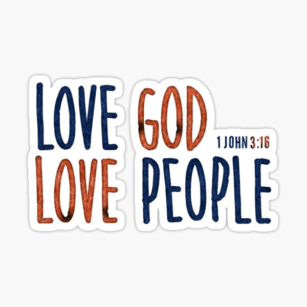Love God. Love People. - 1 John 3:16 Sticker