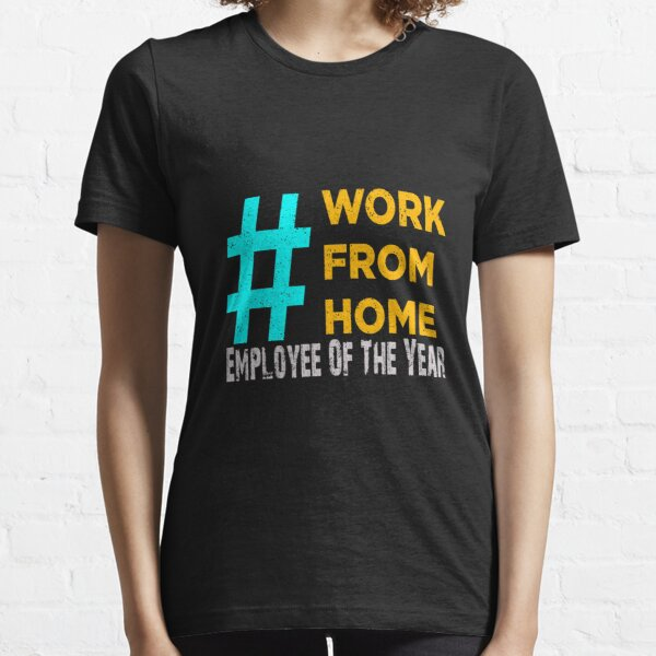 Work From Home Employee Of The Year Essential T-Shirt
