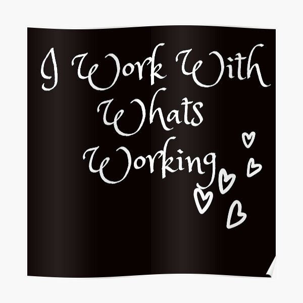 I work with whats working Poster