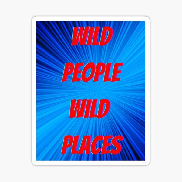 Wild People Wild Places Sticker