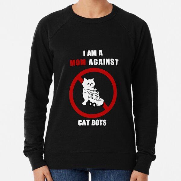 I AM A MOM AGAINST CAT BOYS funny gift for mom Lightweight Sweatshirt