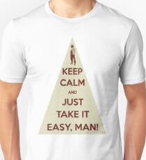 Keep calm and just take it easy man Unisex T-Shirt