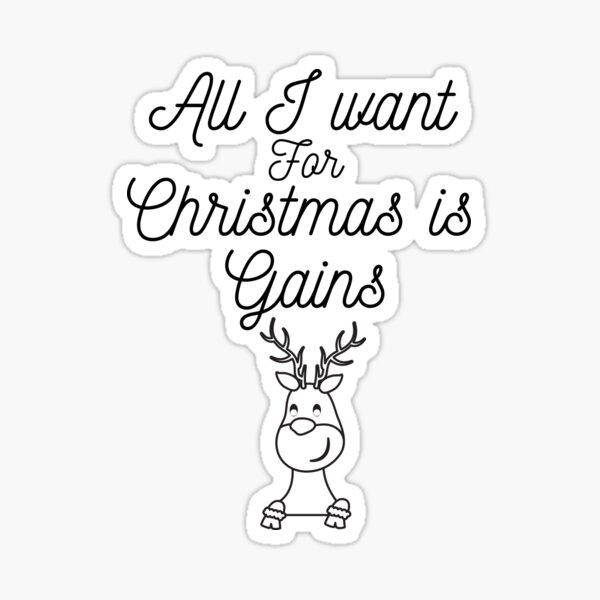 All I Want For Christmas Is Gains Sticker