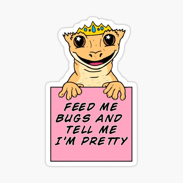 """Crested Gecko Princess - """"Feed Me Bugs and Tell Me I'm Pretty"""" Sticker"""