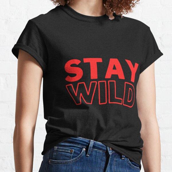 Stay Wild  Classic T-Shirt