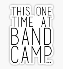 This one Time at Band Camp Sticker
