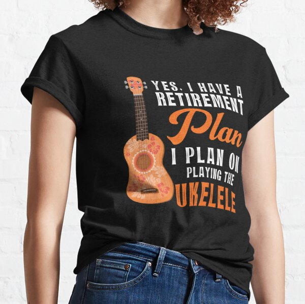 Retirement Plan Playing the Ukulele Classic T-Shirt