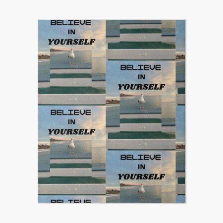 BELIEVE IN YOURSELF Art Board Print