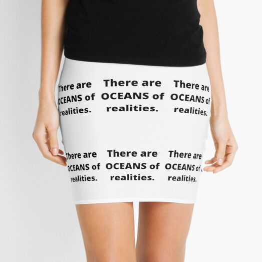 There Are Oceans Of Realites Quote Mini Skirt