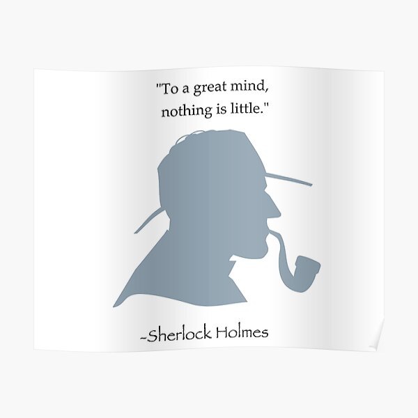 """Sherlock Holmes quote: """"To a Great Mind, Nothing Is Little"""" Poster"""