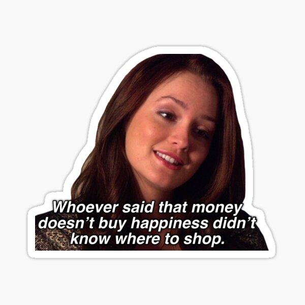 Cita de Blair Waldorf Quien dijo que el dinero no compra la felicidad no sabía dónde comprar Pegatina