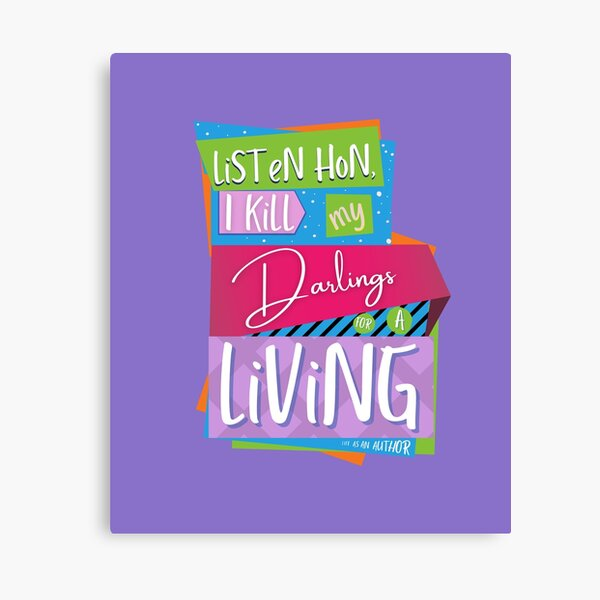 Listen hon, I kill my darlings for a living - It's the life of an author! (words only) Canvas Print