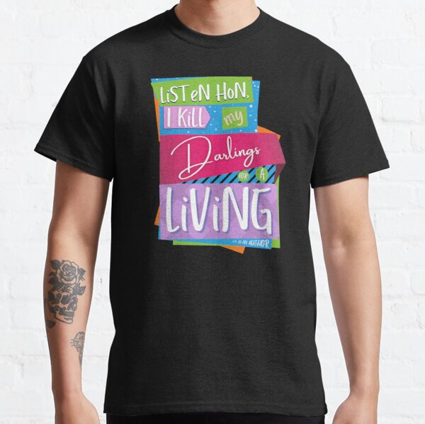 Listen hon, I kill my darlings for a living - It's the life of an author! (words only) Classic T-Shirt
