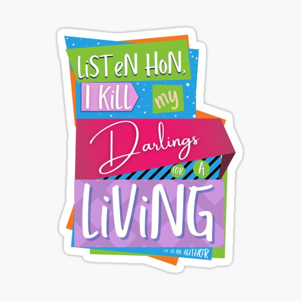 Listen hon, I kill my darlings for a living - It's the life of an author! (words only) Sticker