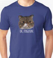 Oh, Ferguson. Unisex T-Shirt