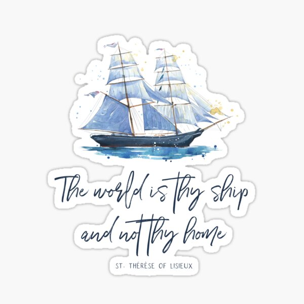St. Therese of Lisieux, The world is thy ship and not thy home, Catholic gear Sticker
