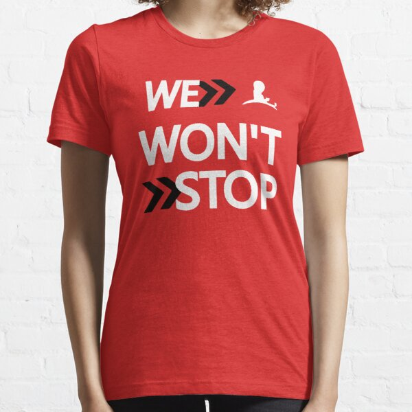 WE WON'T STOP Essential T-Shirt