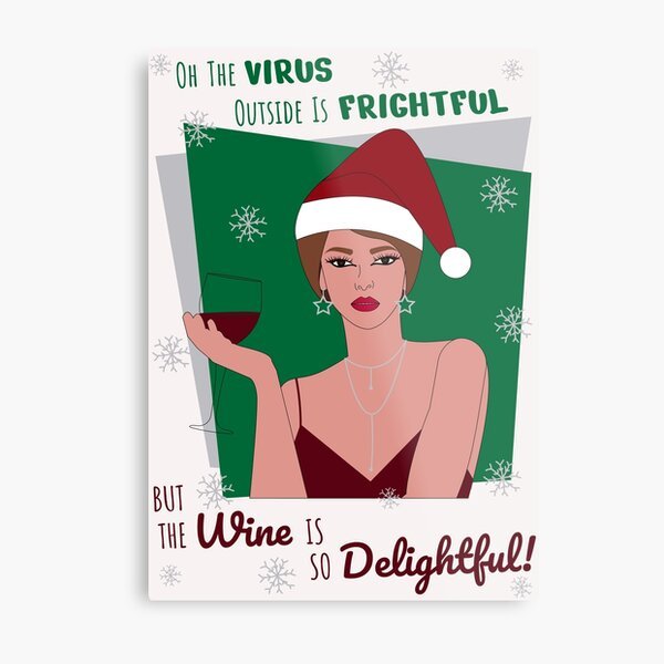 Oh The Virus Outside Is Frightful But The Wine Is So Delightful Metal Print