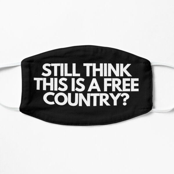 Do you still think it's a free country? Flat Mask