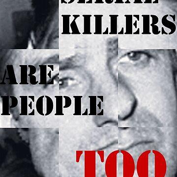 SERIAL KILLERS ARE PEOPLE TOO by jaiidi2