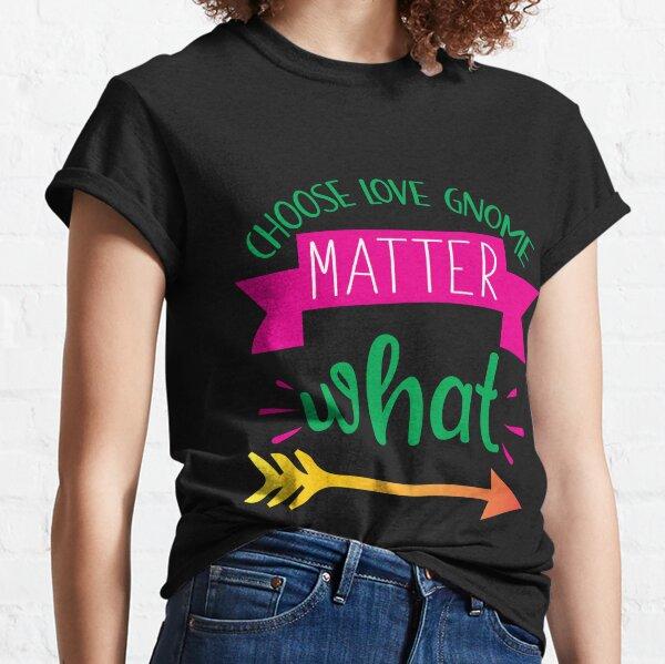 Valentine Choose Love Gnome Matter What Classic T-Shirt