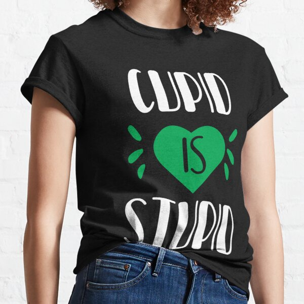 Funny Cupid Is Stupid Happy Valentine Classic T-Shirt