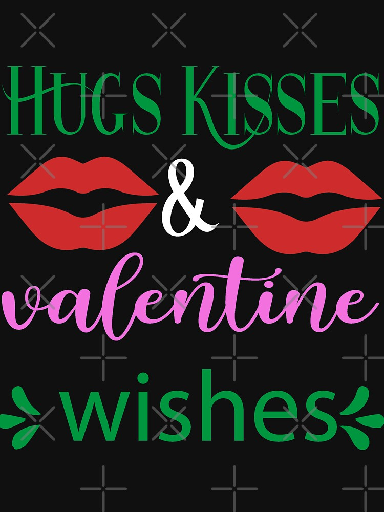 Hugs Kisses And Valentine Wishes by NextLVLShirts