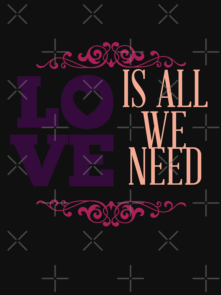 Happy Valentine Love Is All We Need by NextLVLShirts