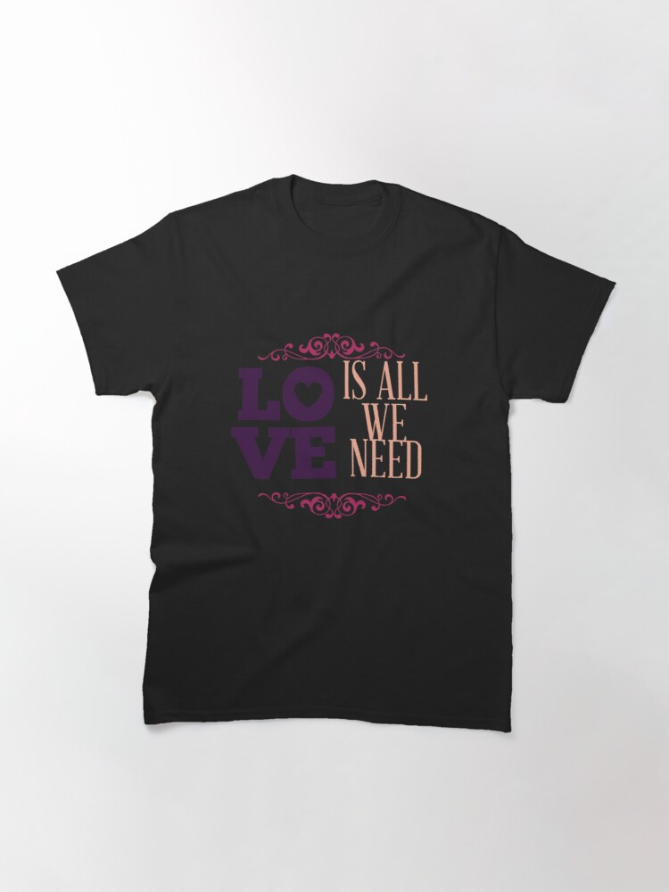 Alternate view of Happy Valentine Love Is All We Need Classic T-Shirt