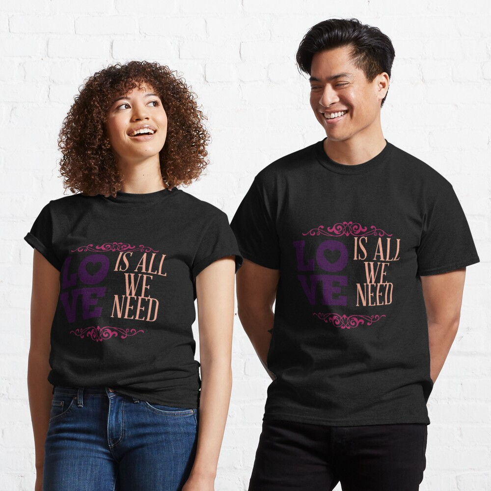 Happy Valentine Love Is All We Need Classic T-Shirt