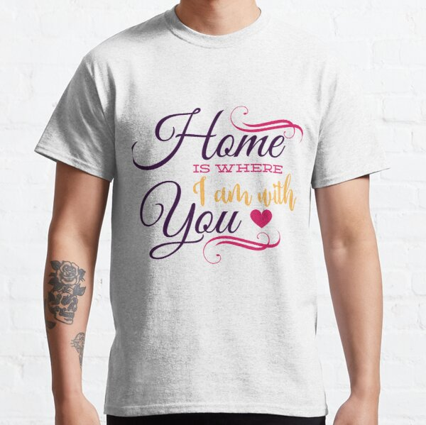 Happy Valentine Home Is Where I Am With You Heart Classic T-Shirt