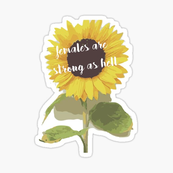 Sunflower Females Are Strong As Hell Sticker