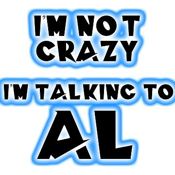 I'm not crazy, I'm talking to Al... From Quantum Leap by AlphaRich